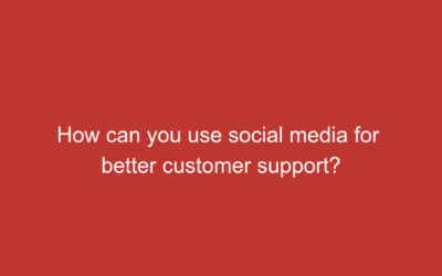 How can you use social media for better customer support?