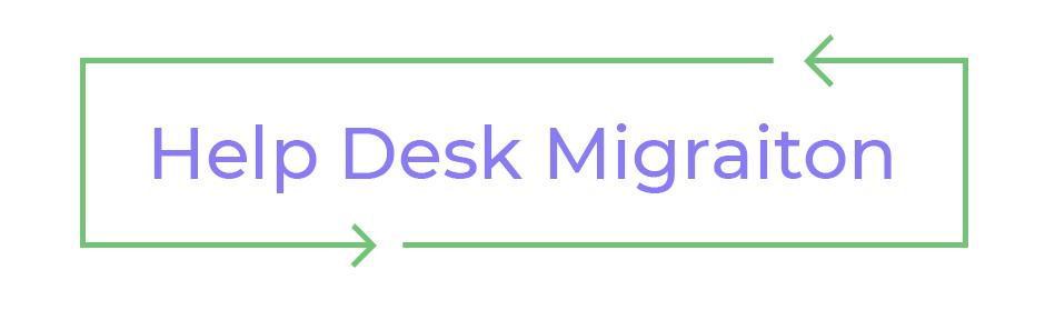 help desk migraiton